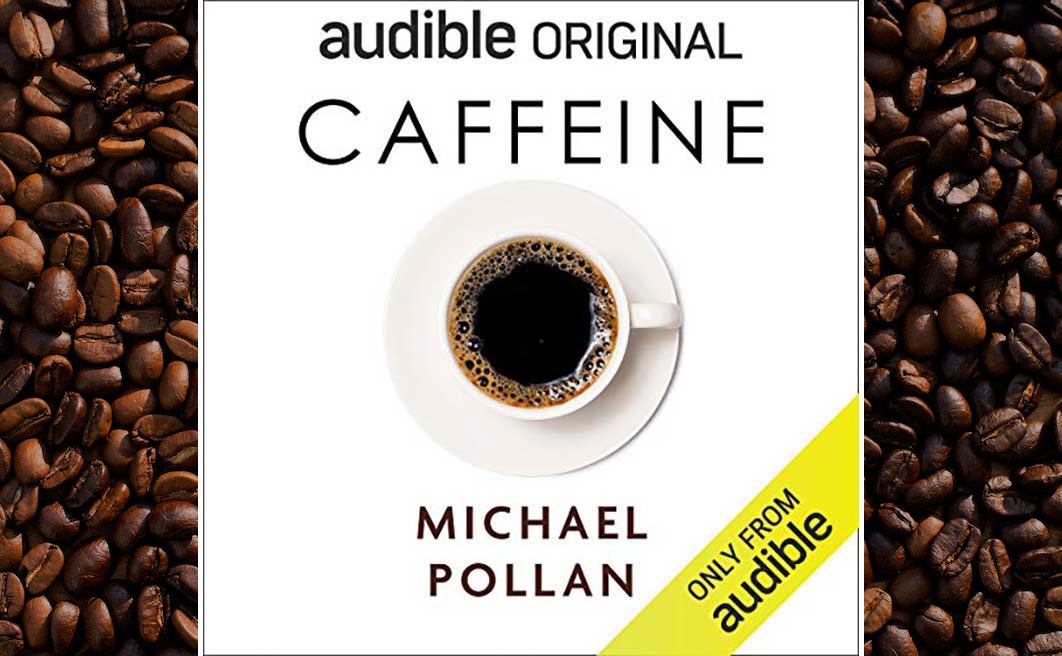 Recensione di Caffeine, di Michael Pollan